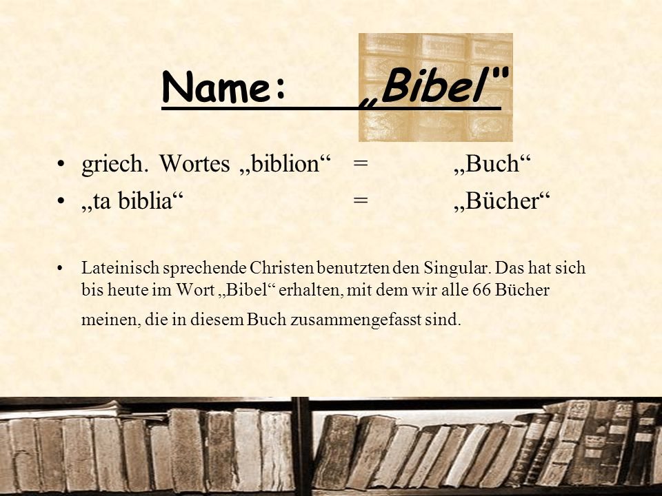 "Name: ""Bibel griech. Wortes ""biblion = ""Buch ""ta biblia = ""Bücher"