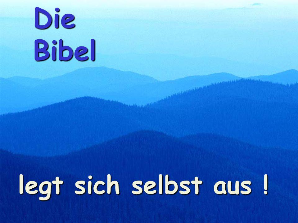 Die Bibel legt sich selbst aus !