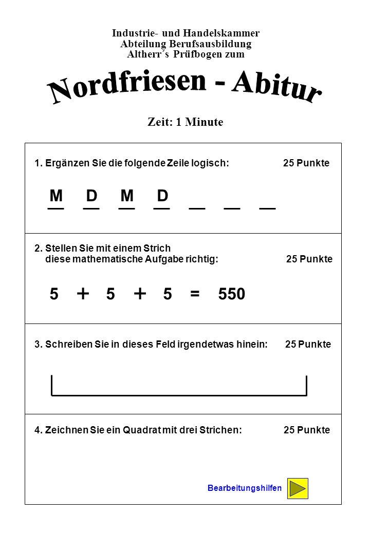 Nordfriesen - Abitur + M D M D 5 + 5 + 5 = 550 Zeit: 1 Minute
