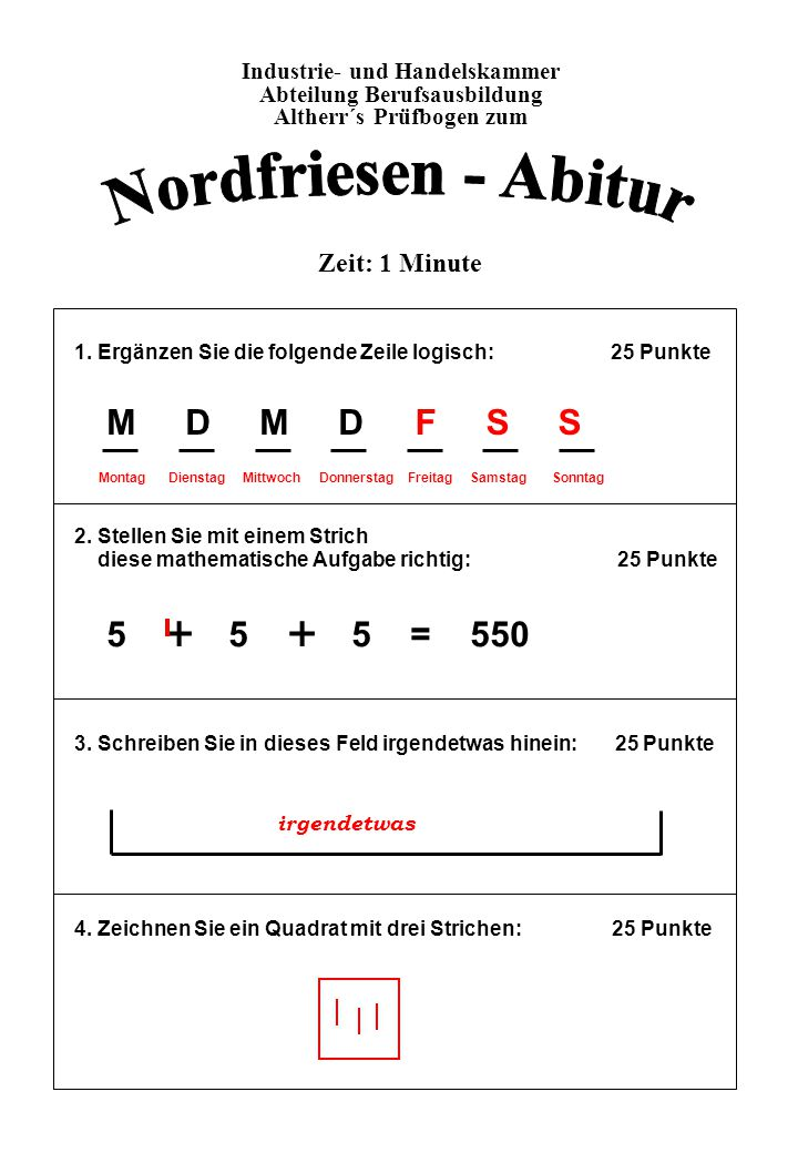 Nordfriesen - Abitur + + M D M D 5 + 5 + 5 = 550 F S S Zeit: 1 Minute