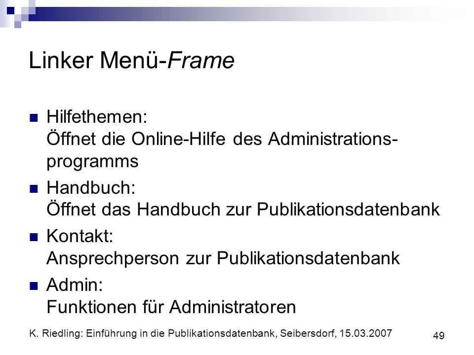 Linker Menü-Frame Hilfethemen: Öffnet die Online-Hilfe des Administrations-programms. Handbuch: Öffnet das Handbuch zur Publikationsdatenbank.