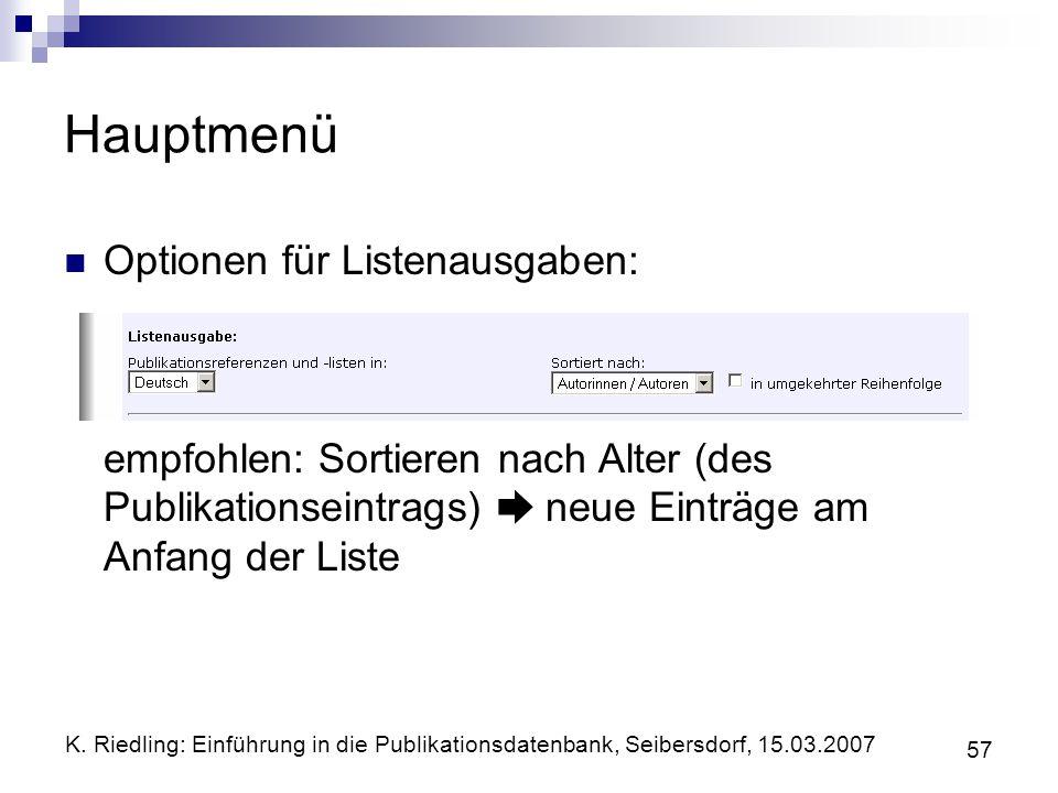 Hauptmenü Optionen für Listenausgaben: empfohlen: Sortieren nach Alter (des Publikationseintrags)  neue Einträge am Anfang der Liste.