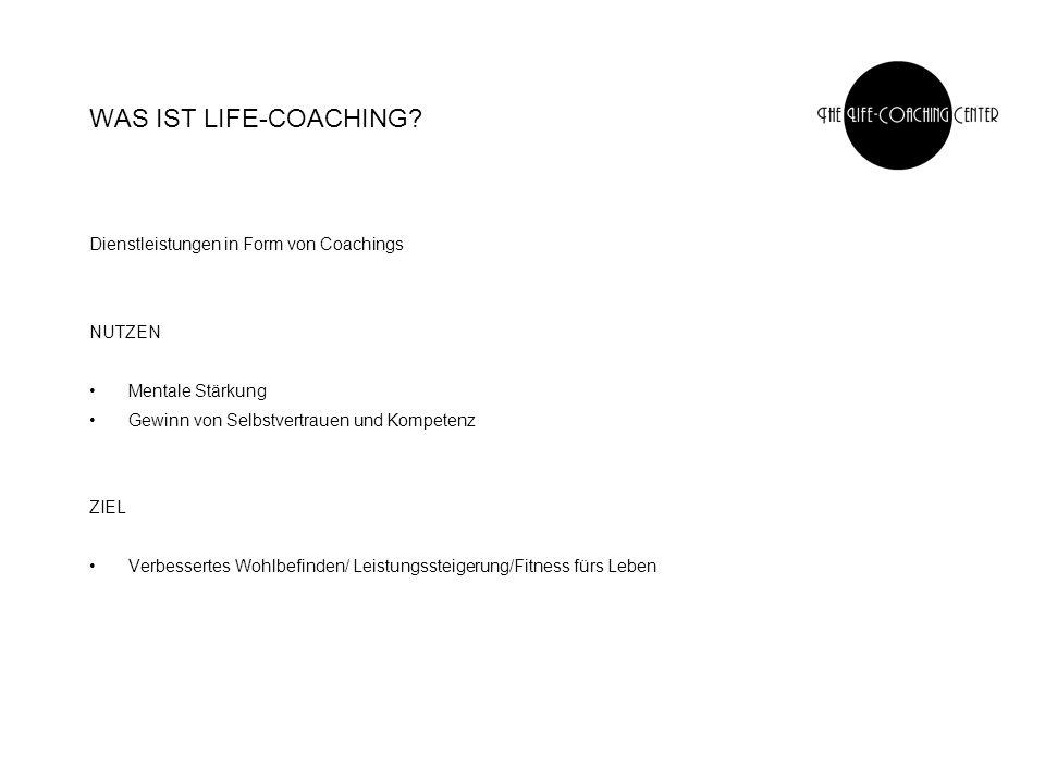 WAS IST LIFE-COACHING Dienstleistungen in Form von Coachings NUTZEN