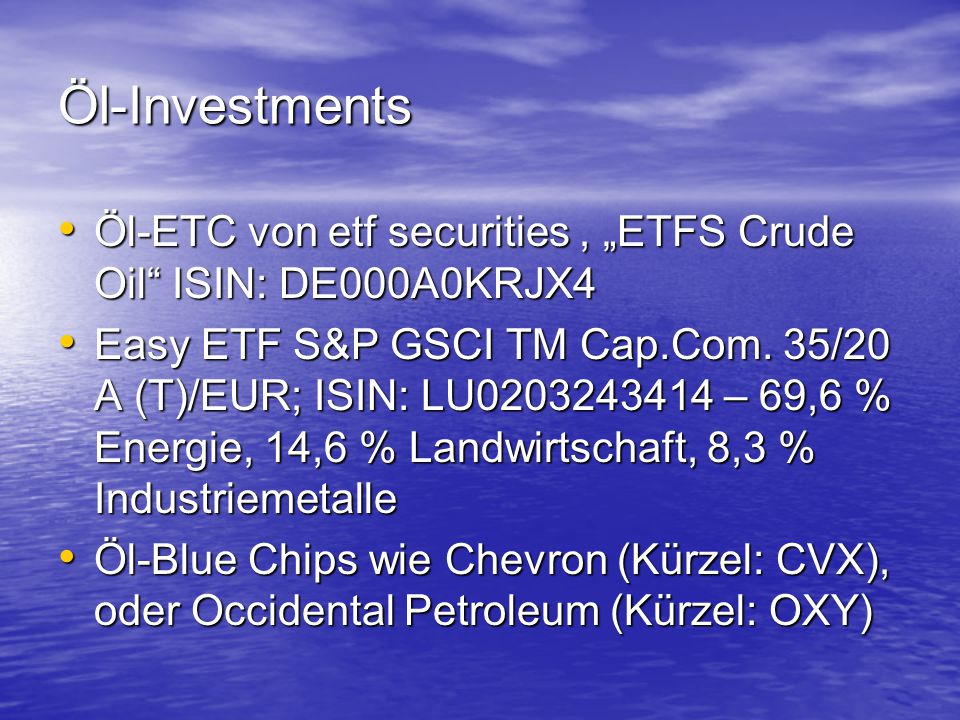 "Öl-Investments Öl-ETC von etf securities , ""ETFS Crude Oil ISIN: DE000A0KRJX4."