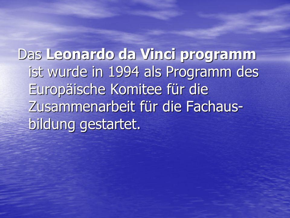 Das Leonardo da Vinci programm ist wurde in 1994 als Programm des Europäische Komitee für die Zusammenarbeit für die Fachaus-bildung gestartet.