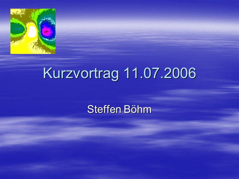 Kurzvortrag 11.07.2006 Steffen Böhm