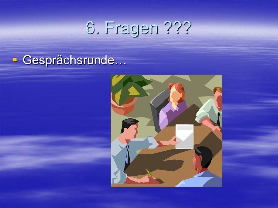 6. Fragen Gesprächsrunde…