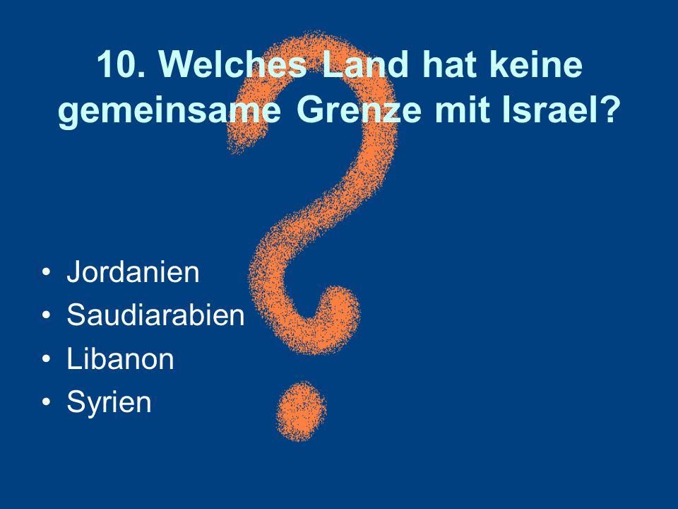 10. Welches Land hat keine gemeinsame Grenze mit Israel