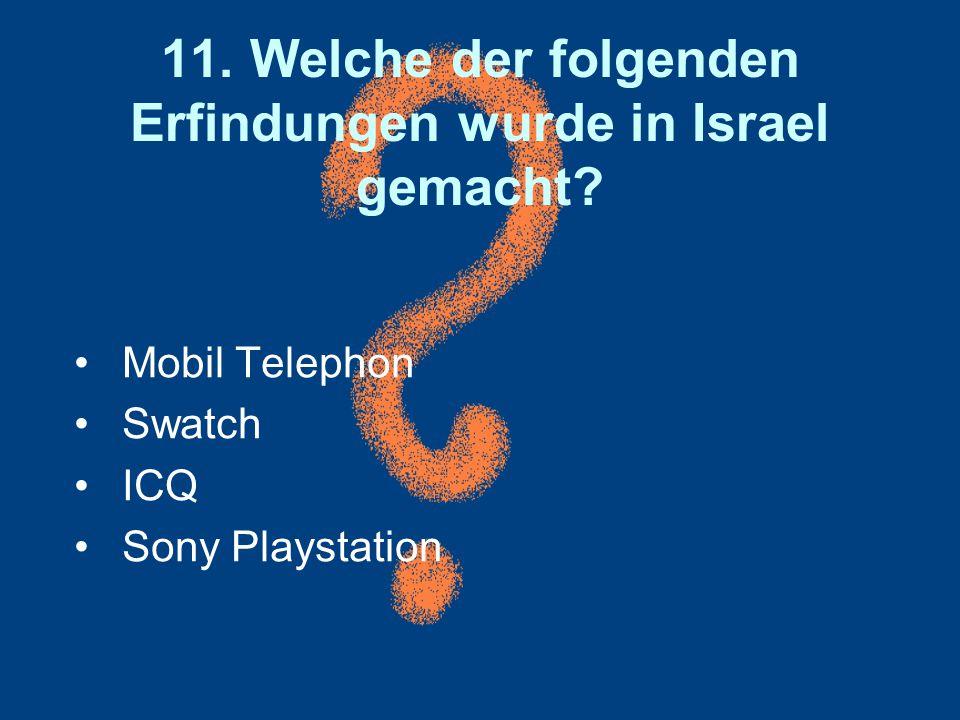 11. Welche der folgenden Erfindungen wurde in Israel gemacht