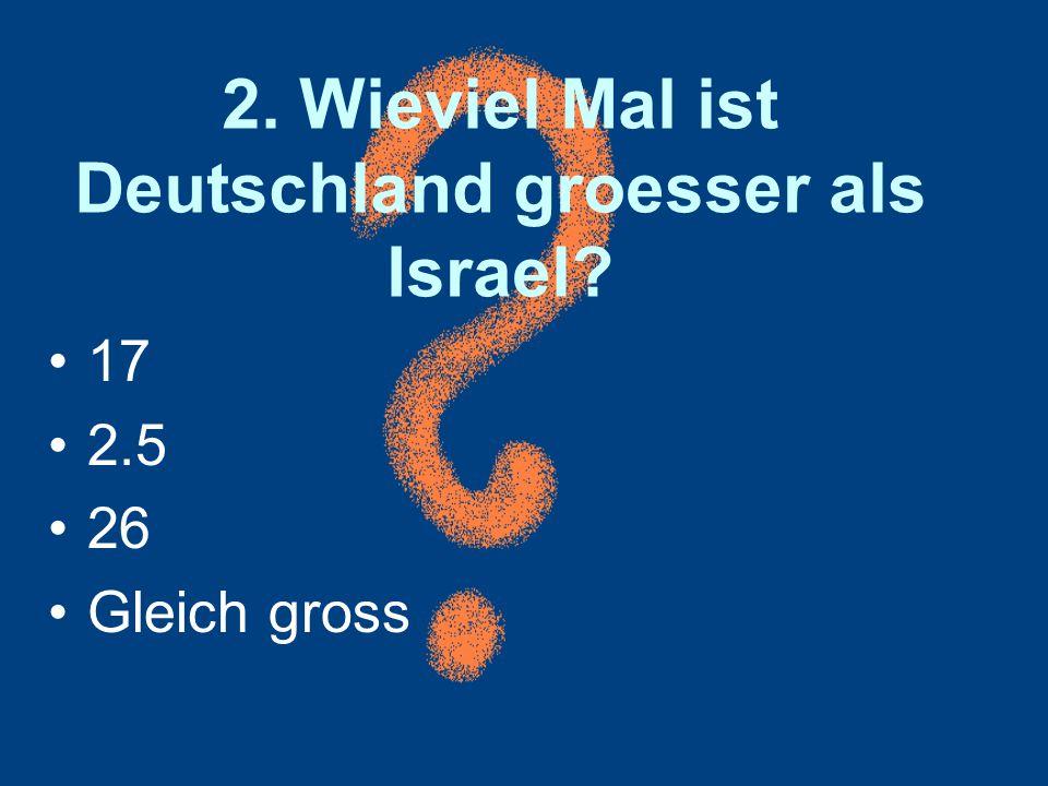 2. Wieviel Mal ist Deutschland groesser als Israel