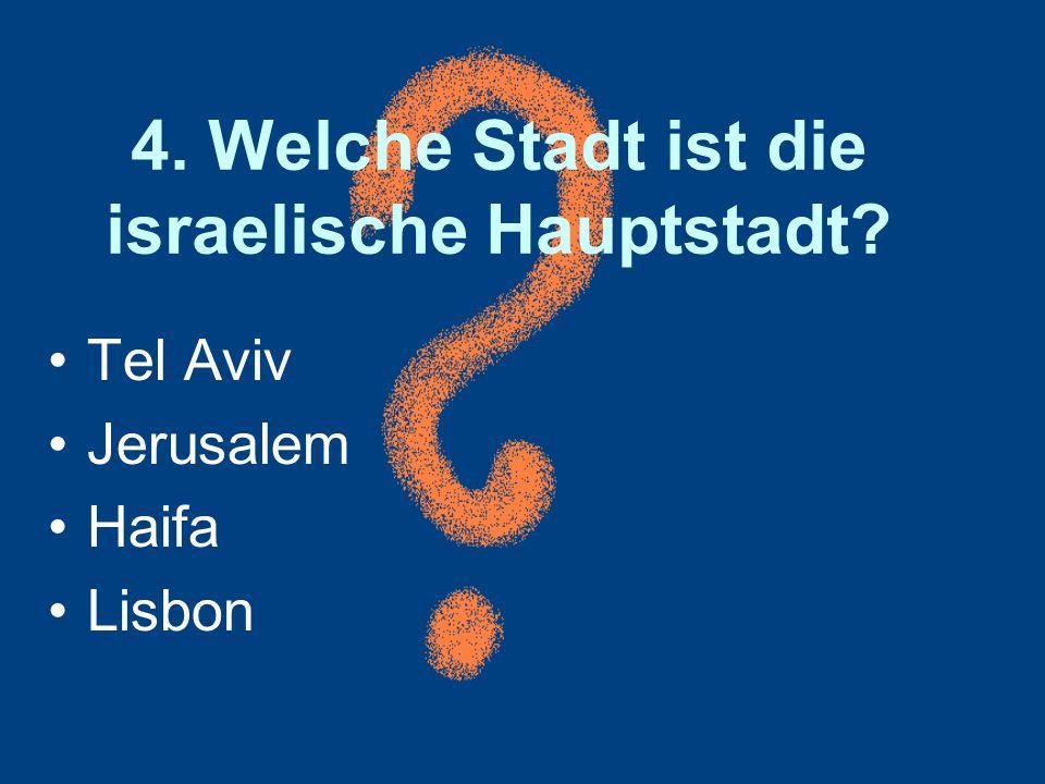 4. Welche Stadt ist die israelische Hauptstadt
