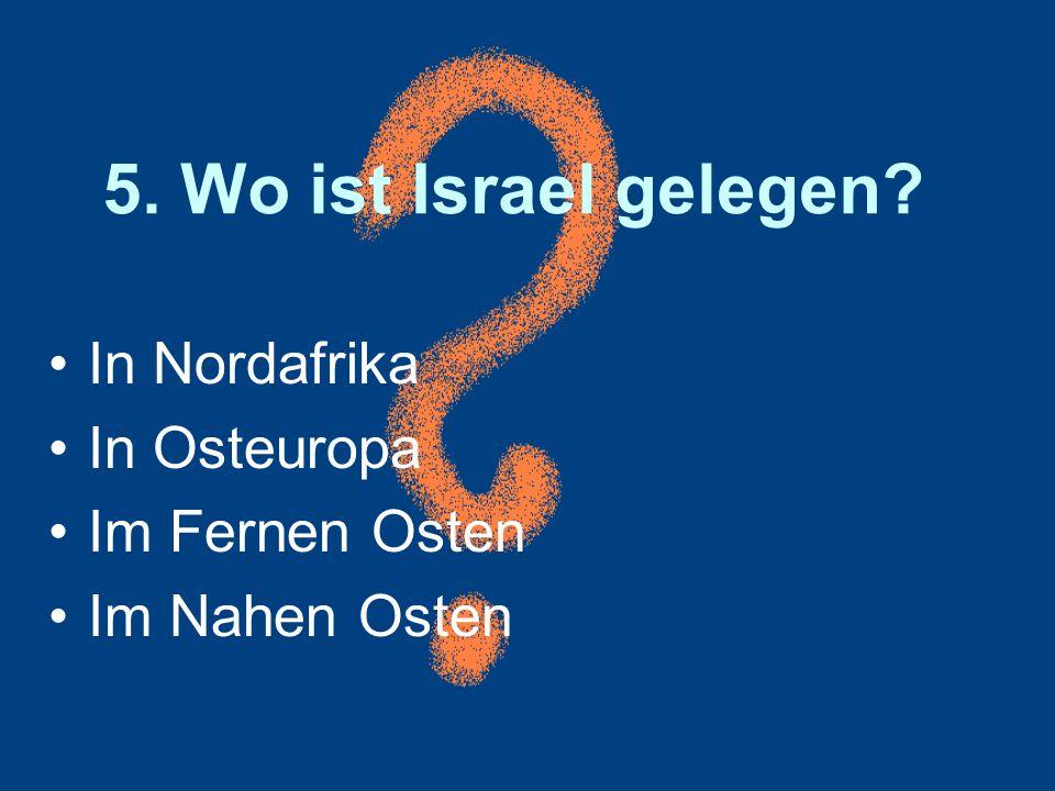 5. Wo ist Israel gelegen In Nordafrika In Osteuropa Im Fernen Osten