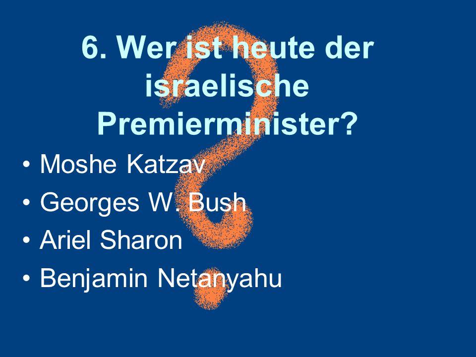 6. Wer ist heute der israelische Premierminister