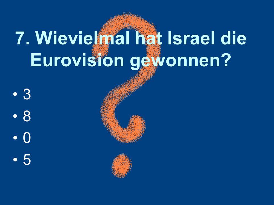 7. Wievielmal hat Israel die Eurovision gewonnen