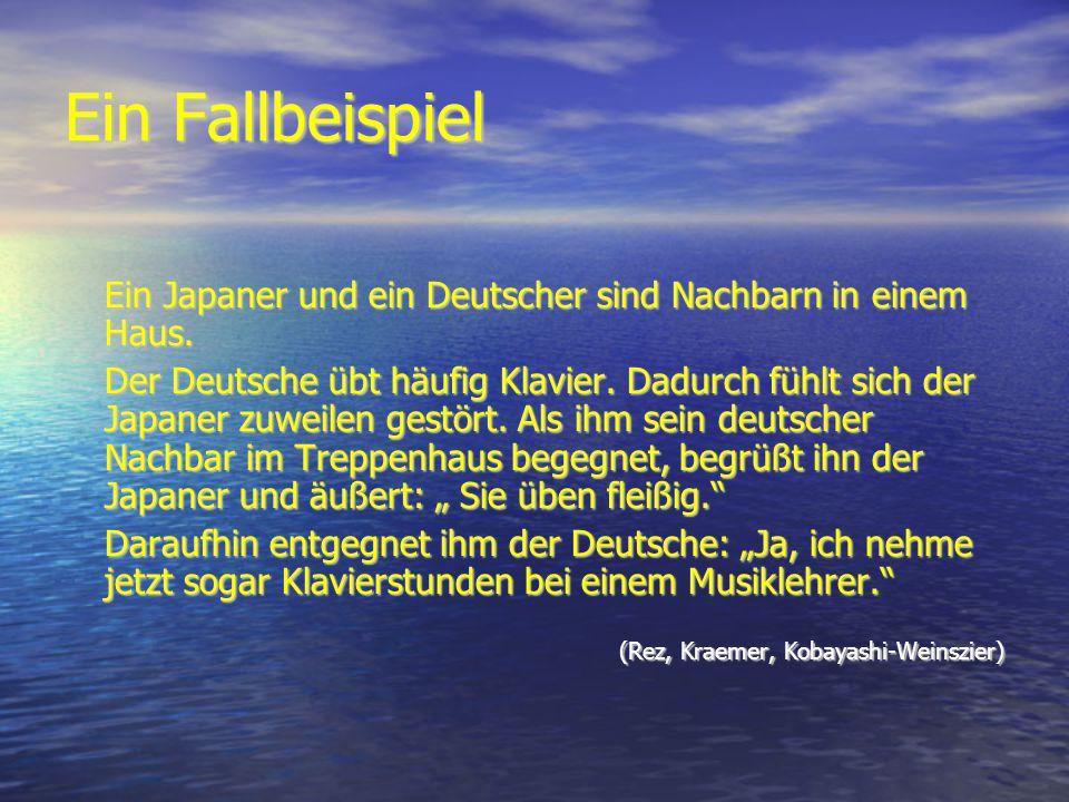 Ein Fallbeispiel Ein Japaner und ein Deutscher sind Nachbarn in einem Haus.