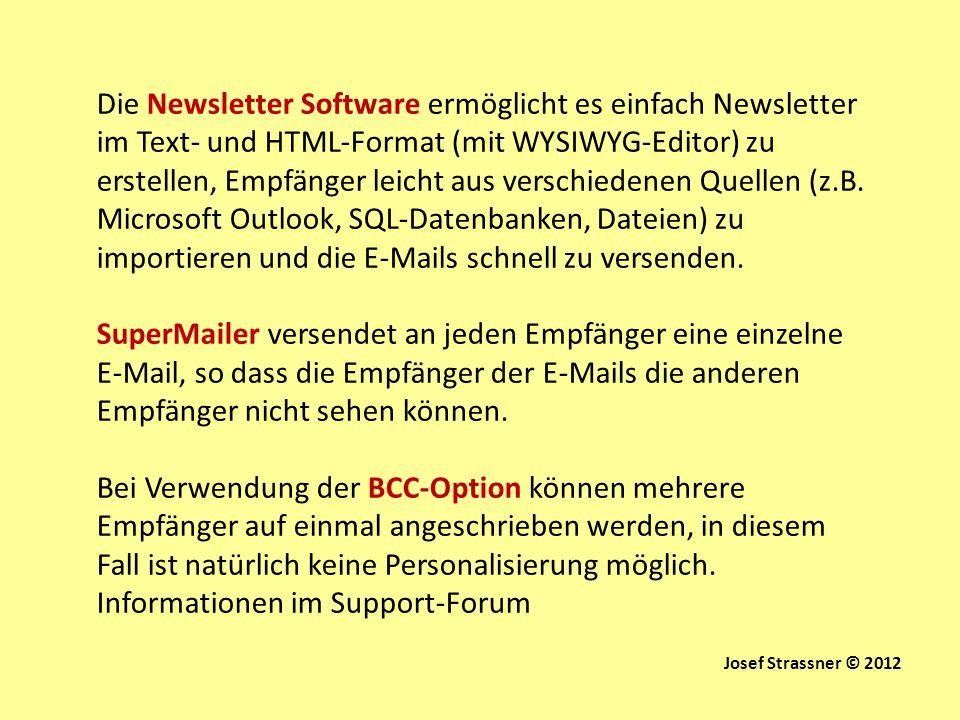 Die Newsletter Software ermöglicht es einfach Newsletter im Text- und HTML-Format (mit WYSIWYG-Editor) zu erstellen, Empfänger leicht aus verschiedenen Quellen (z.B. Microsoft Outlook, SQL-Datenbanken, Dateien) zu importieren und die E-Mails schnell zu versenden.