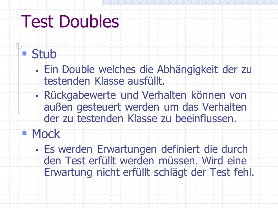 Test Doubles Stub. Ein Double welches die Abhängigkeit der zu testenden Klasse ausfüllt.