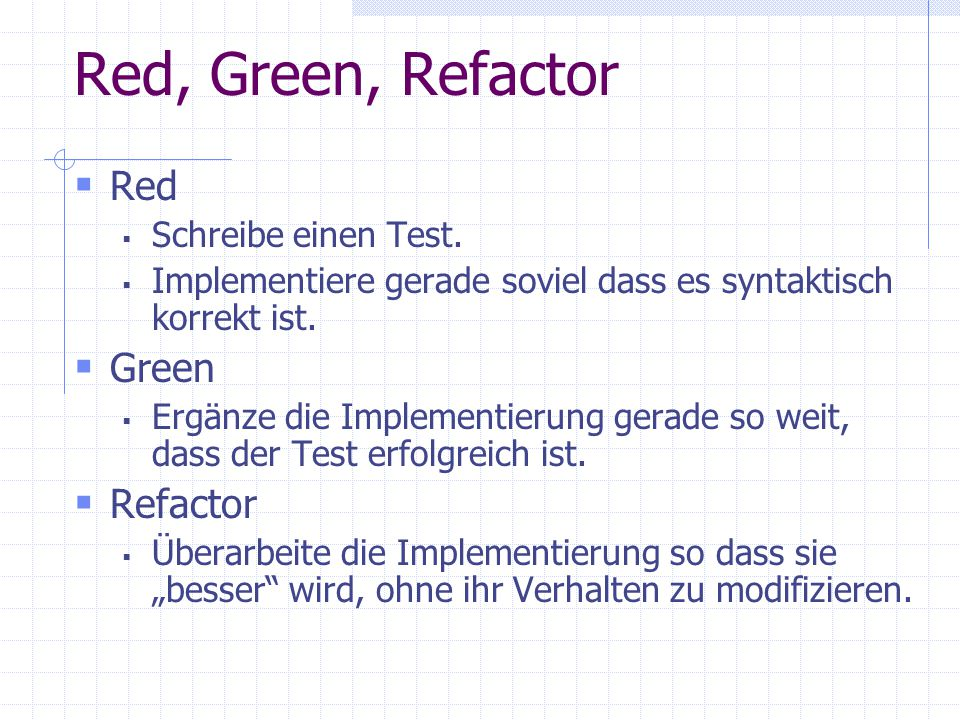Red, Green, Refactor Red Green Refactor Schreibe einen Test.