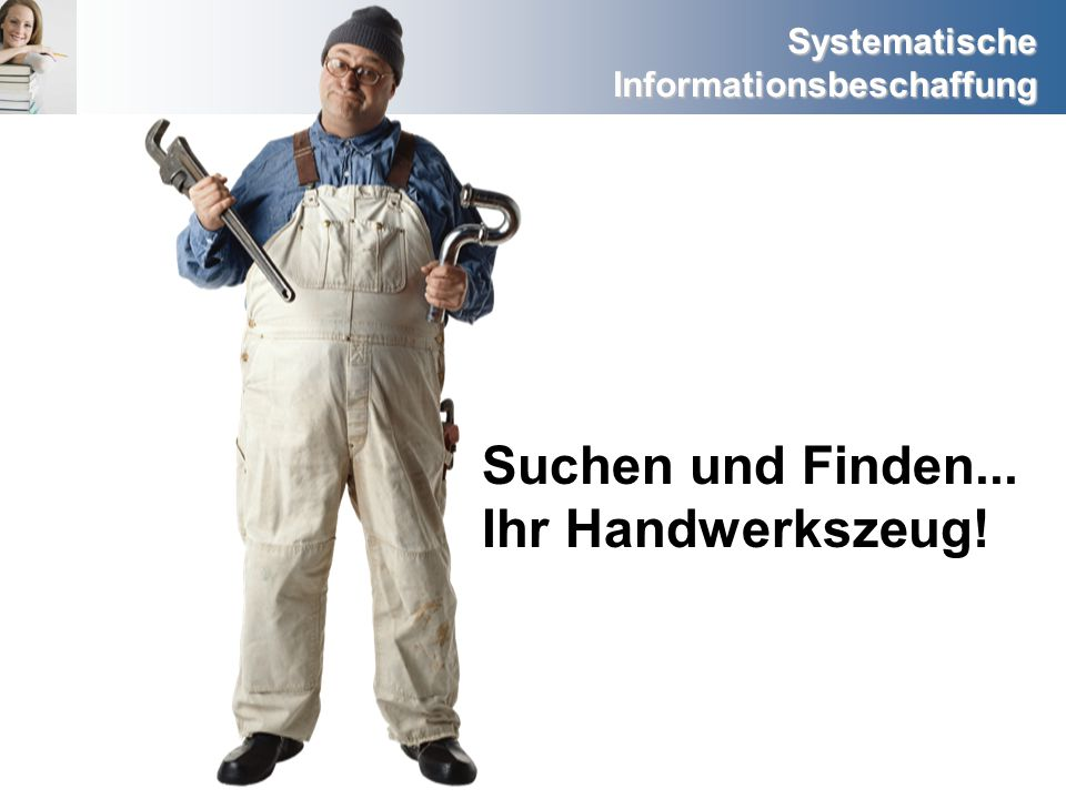 Suchen und Finden... Ihr Handwerkszeug!