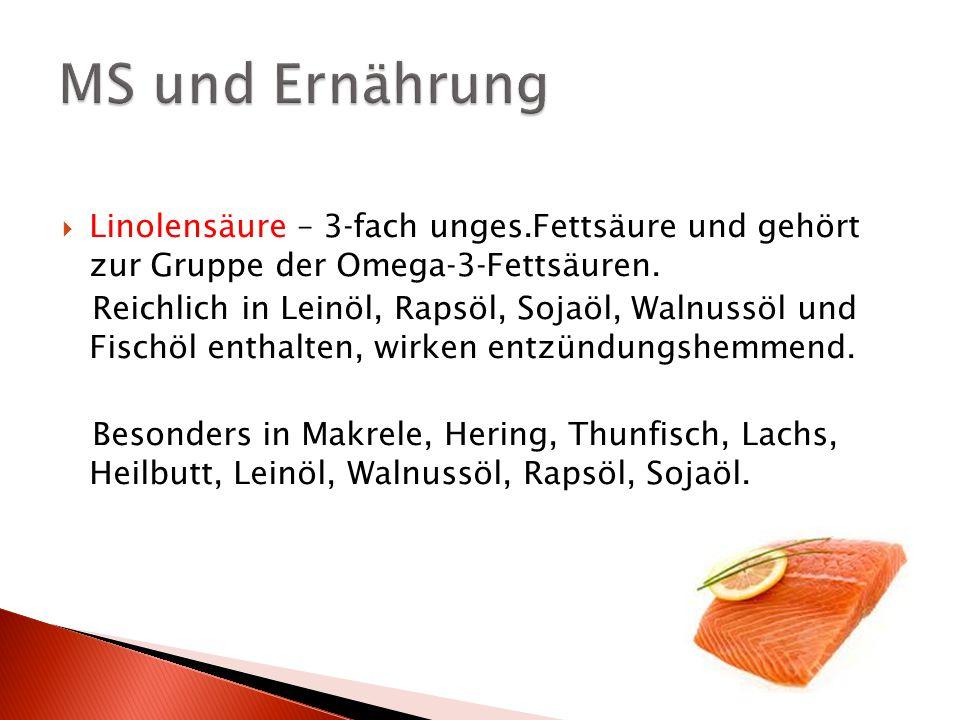 MS und Ernährung Linolensäure – 3-fach unges.Fettsäure und gehört zur Gruppe der Omega-3-Fettsäuren.