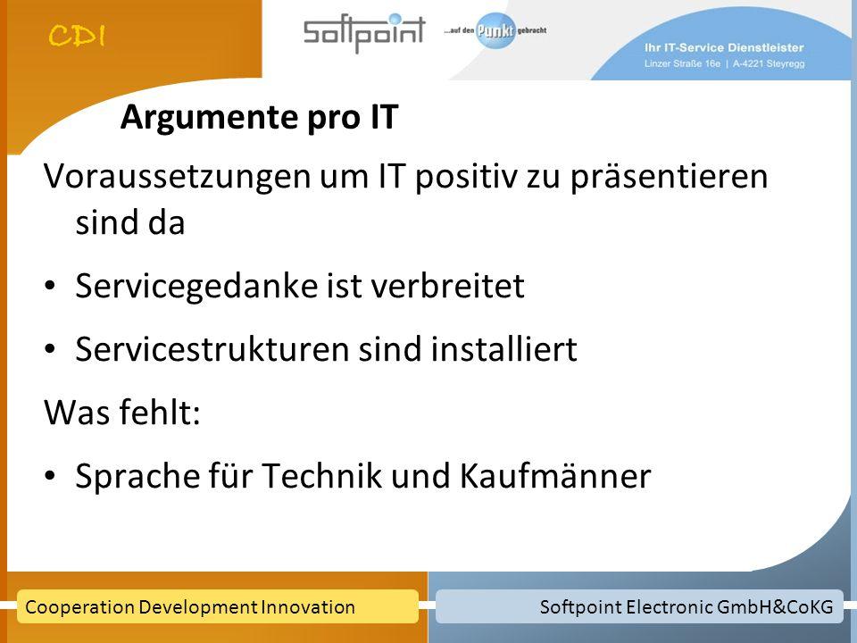 Argumente pro IT Voraussetzungen um IT positiv zu präsentieren sind da. Servicegedanke ist verbreitet.