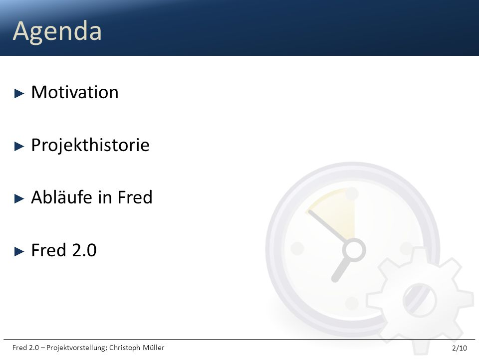 Agenda Motivation Projekthistorie Abläufe in Fred Fred 2.0