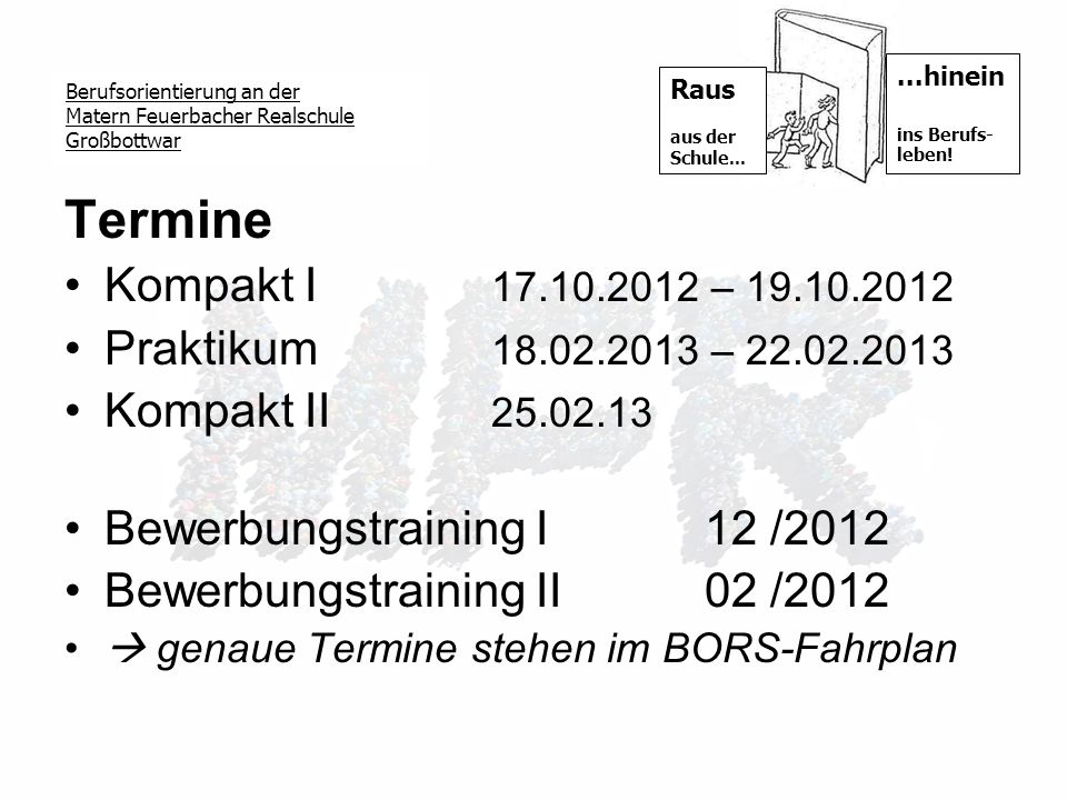 Termine Kompakt I 17.10.2012 – 19.10.2012. Praktikum 18.02.2013 – 22.02.2013. Kompakt II 25.02.13.