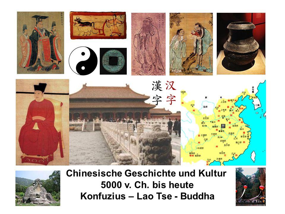 Chinesische Geschichte und Kultur Konfuzius – Lao Tse - Buddha