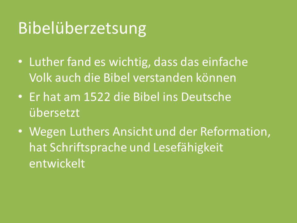 Bibelüberzetsung Luther fand es wichtig, dass das einfache Volk auch die Bibel verstanden können. Er hat am 1522 die Bibel ins Deutsche übersetzt.