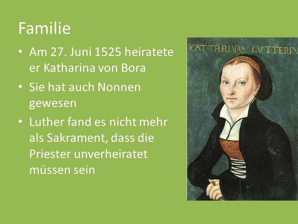 Familie Am 27. Juni 1525 heiratete er Katharina von Bora
