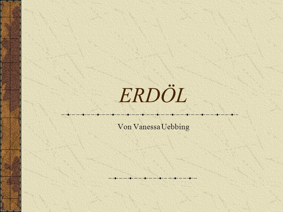 ERDÖL Von Vanessa Uebbing