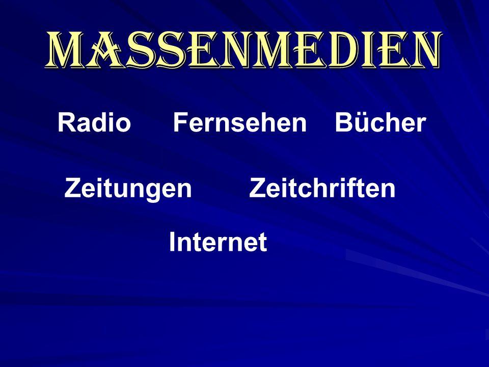 Massenmedien Radio Fernsehen Bücher Zeitungen Zeitchriften Internet