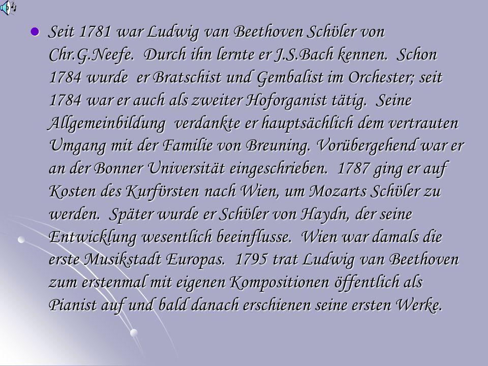 Seit 1781 war Ludwig van Beethoven Schϋler von Chr. G. Neefe