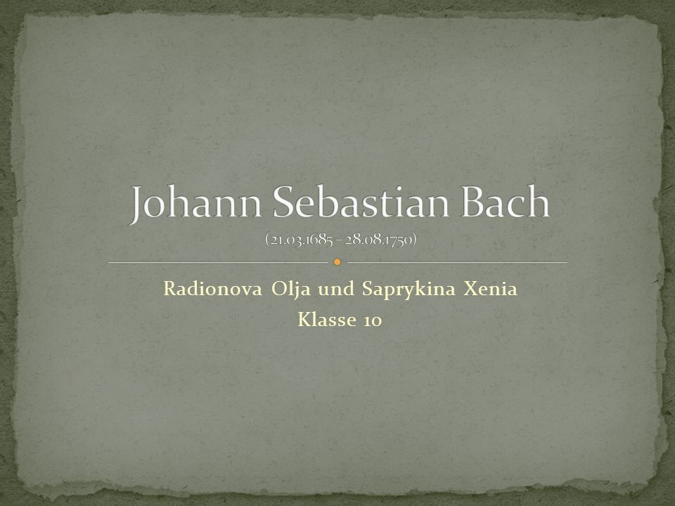Johann Sebastian Bach (21.03.1685 – 28.08.1750)