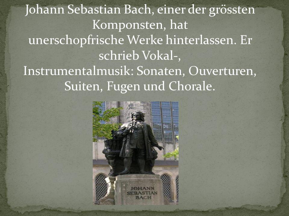 Johann Sebastian Bach, einer der grössten Komponsten, hat