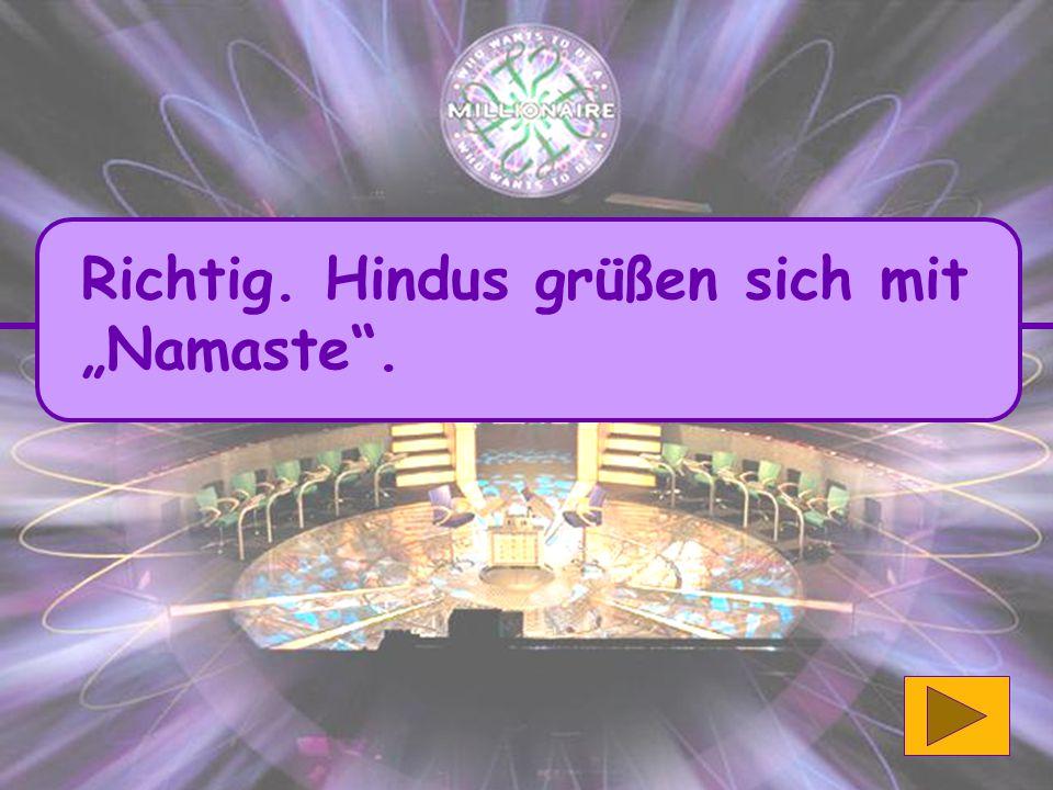 """Richtig. Hindus grüßen sich mit """"Namaste ."""