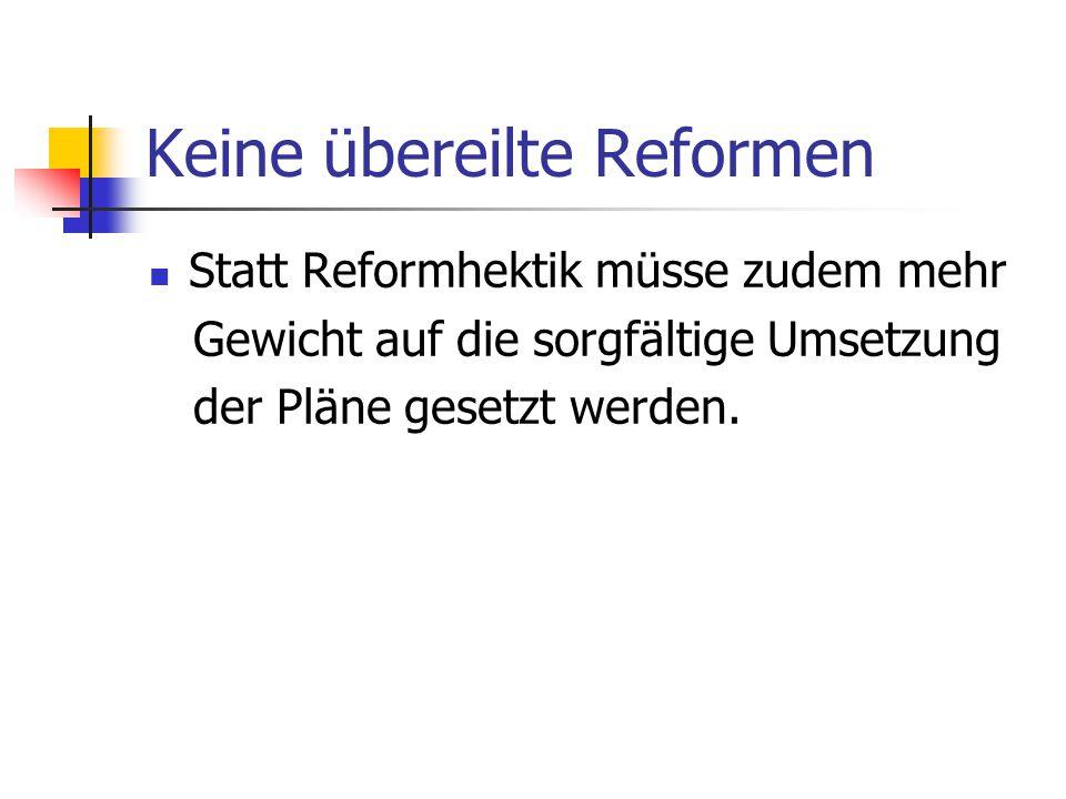 Keine übereilte Reformen