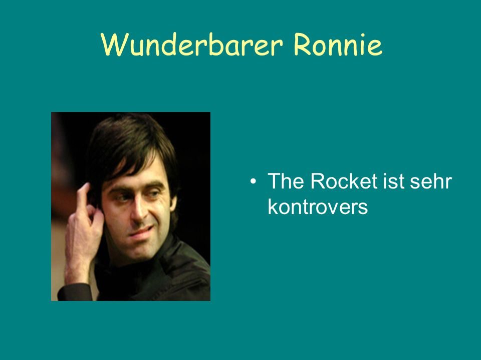 Wunderbarer Ronnie The Rocket ist sehr kontrovers