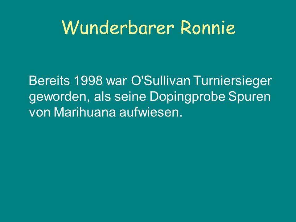Wunderbarer Ronnie Bereits 1998 war O Sullivan Turniersieger geworden, als seine Dopingprobe Spuren von Marihuana aufwiesen.