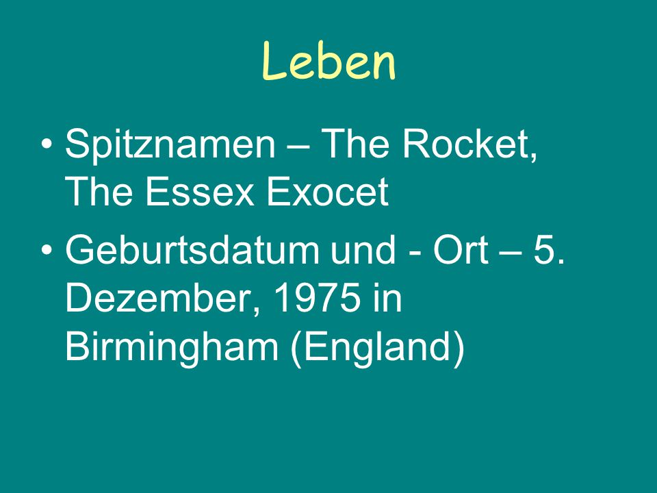Leben Spitznamen – The Rocket, The Essex Exocet