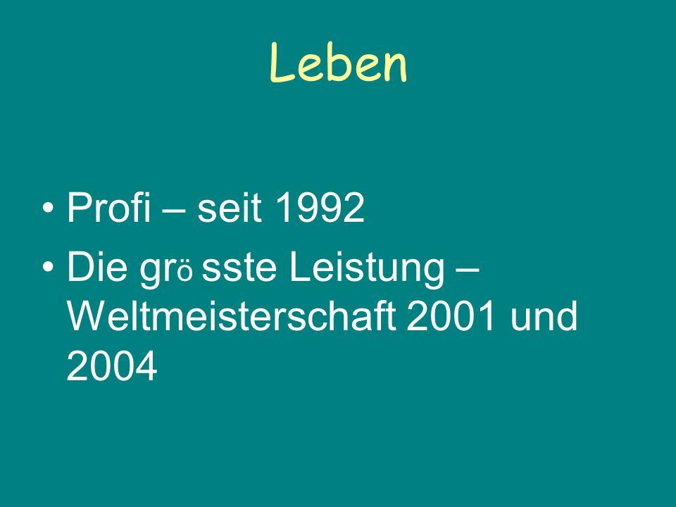 Leben Profi – seit 1992 Die grö sste Leistung – Weltmeisterschaft 2001 und 2004