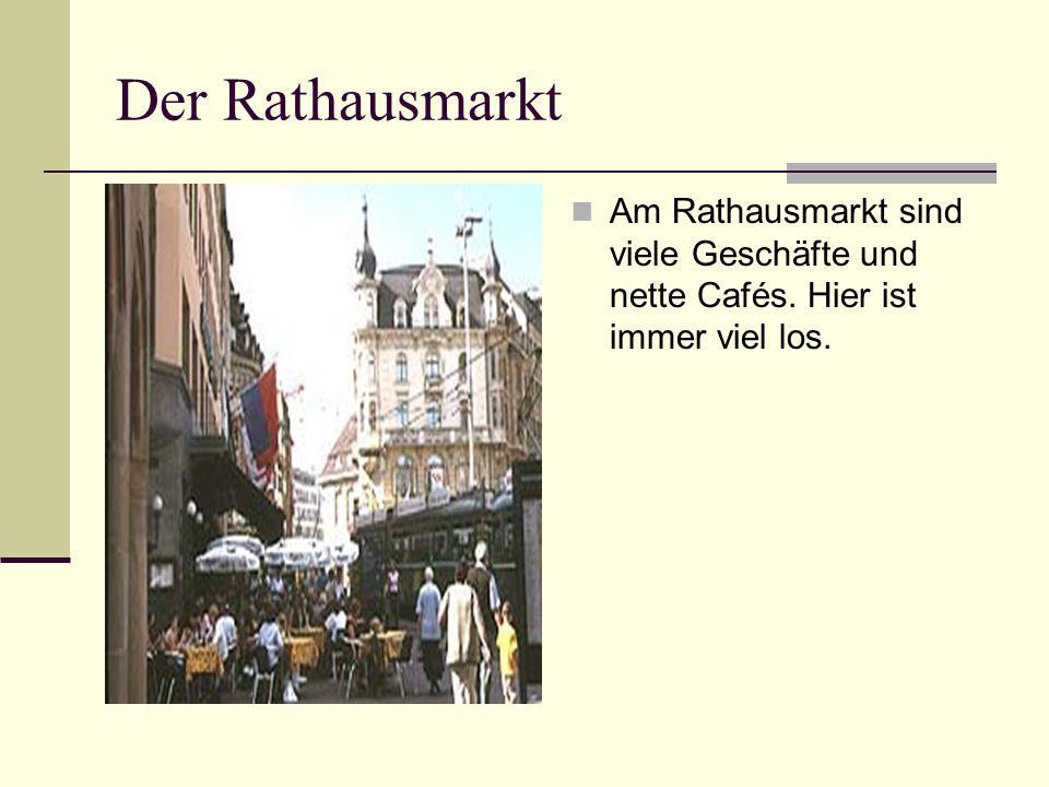 Der Rathausmarkt Am Rathausmarkt sind viele Geschäfte und nette Cafés. Hier ist immer viel los.