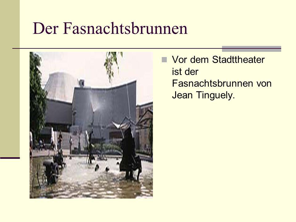 Der Fasnachtsbrunnen Vor dem Stadttheater ist der Fasnachtsbrunnen von Jean Tinguely.
