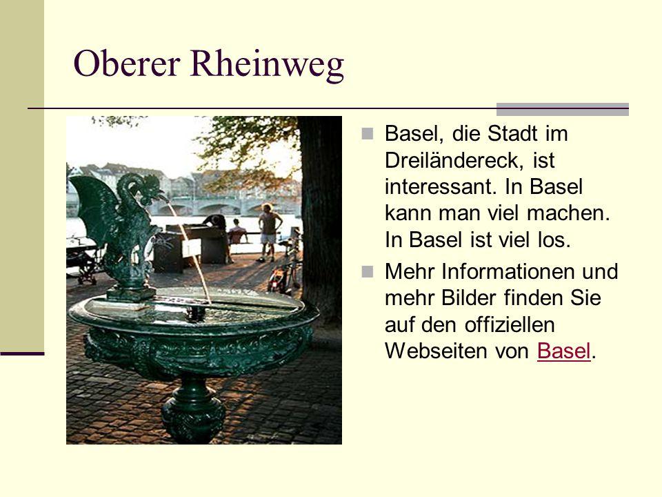 Oberer Rheinweg Basel, die Stadt im Dreiländereck, ist interessant. In Basel kann man viel machen. In Basel ist viel los.