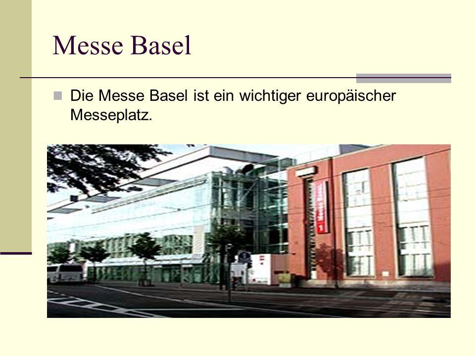 Messe Basel Die Messe Basel ist ein wichtiger europäischer Messeplatz.