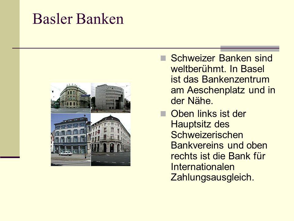 Basler Banken Schweizer Banken sind weltberühmt. In Basel ist das Bankenzentrum am Aeschenplatz und in der Nähe.
