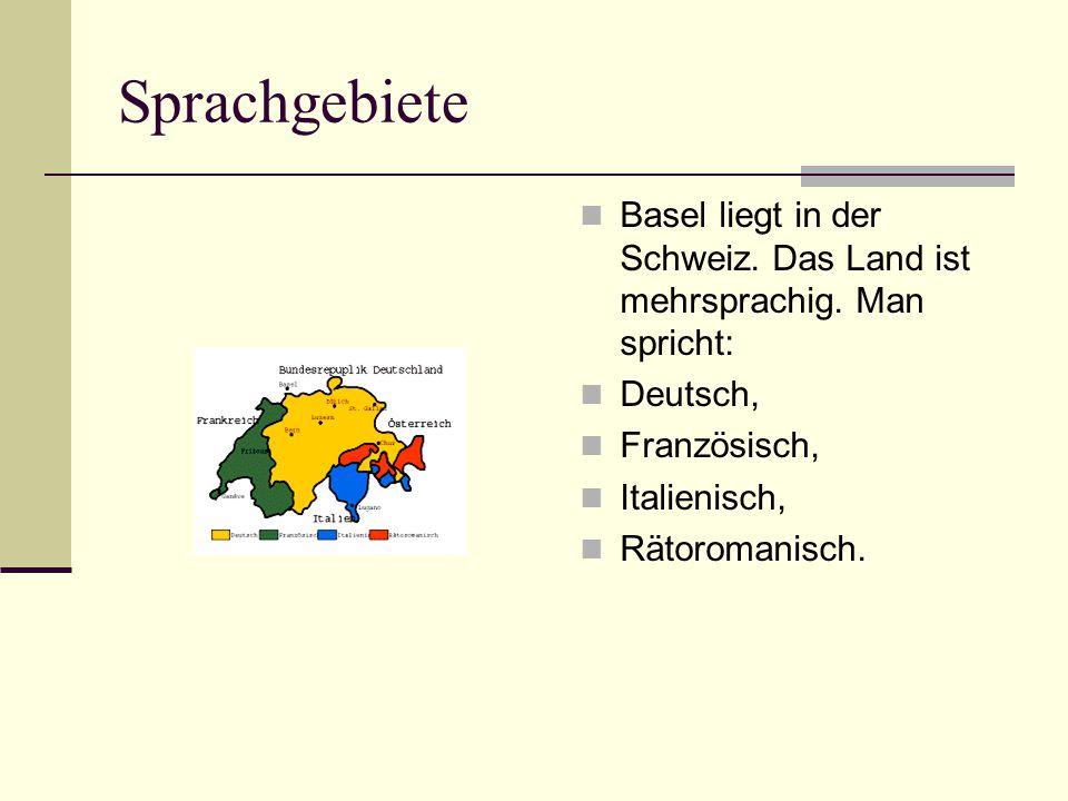 Sprachgebiete Basel liegt in der Schweiz. Das Land ist mehrsprachig. Man spricht: Deutsch, Französisch,