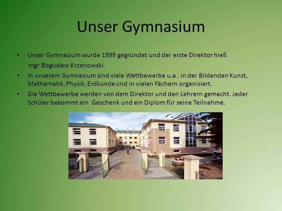 Unser Gymnasium Unser Gymnasium wurde 1999 gegründet und der erste Direktor hieß. mgr Bogusław Krzanowski.