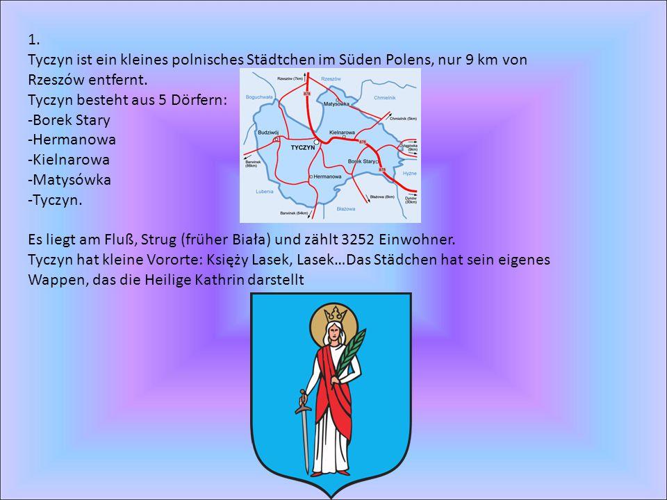 1. Tyczyn ist ein kleines polnisches Städtchen im Süden Polens, nur 9 km von Rzeszów entfernt. Tyczyn besteht aus 5 Dörfern: