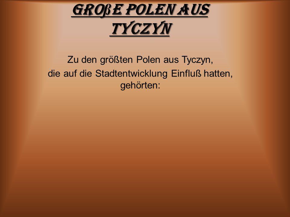 Große Polen aus Tyczyn Zu den größten Polen aus Tyczyn,